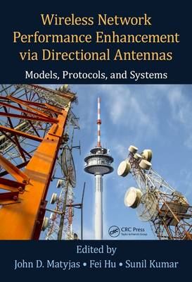 Wireless Network Performance Enhancement via Directional Antennas: Models, Protocols, and Systems by John D. Matyjas