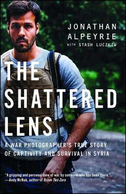 The Shattered Lens: A War Photographer's True Story of Captivity and Survival in Syria by Jonathan Alpeyrie