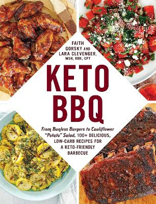"""Keto BBQ: From Bunless Burgers to Cauliflower """"Potato"""" Salad, 100+ Delicious, Low-Carb Recipes for a Keto-Friendly Barbecue by Faith Gorsky"""