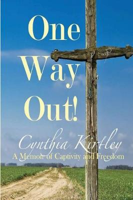 One Way Out: A Memoir of Captivity and Freedom by Cynthia Kirtley