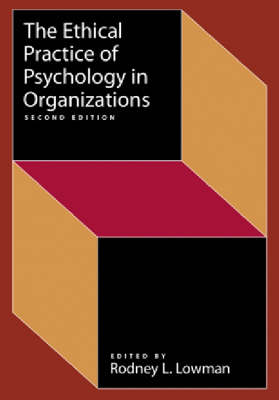 The Ethical Practice of Psychology in Organizations by Rodney L. Lowman
