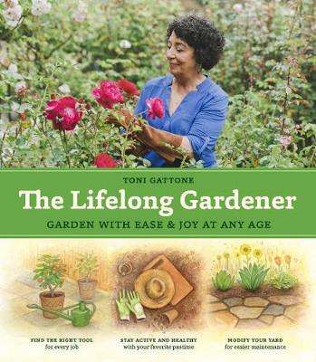 Lifelong Gardener: Garden with Ease and Joy at Any Age by ,Toni Gattone