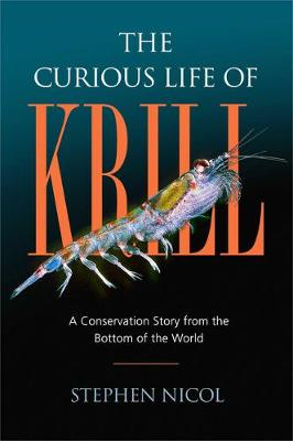 The Curious Life of Krill by Stephen Nicol
