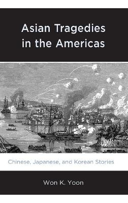 Asian Tragedies in the Americas: Chinese, Japanese, and Korean Stories book