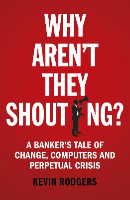 Why Aren't They Shouting? by Kevin Rodgers