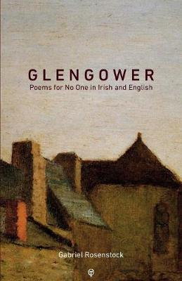 Glengower: Poems for No One in Irish and English by Gabriel Rosenstock