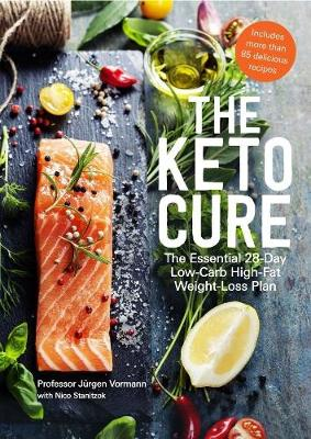 The Keto Cure: The Essential 28-Day Low-Carb High-Fat Weight-Loss Plan by Jurgen Vormann