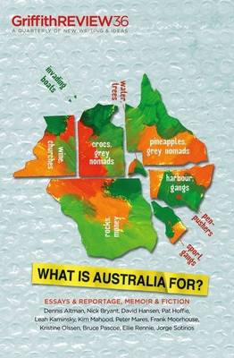 Griffith Review 36: What is Australia For? by Julianne Schultz