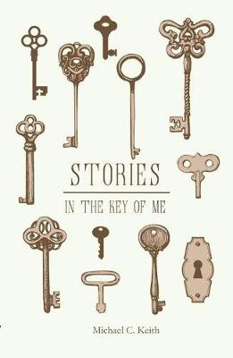 Stories in the Key of Me by Michael C. Keith