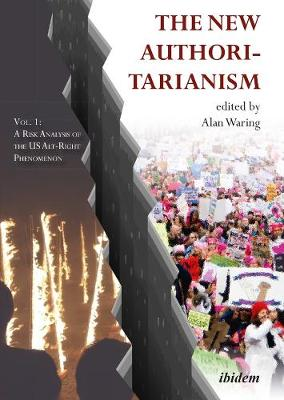 The New Authoritarianism - Vol. 1: A Risk Analysis of the US Alt-Right Phenomenon book