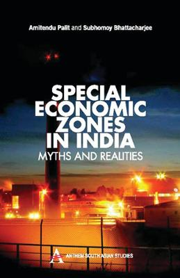 Special Economic Zones in India by Amitendu Palit