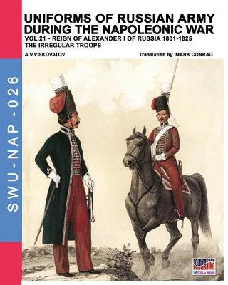 Uniforms of Russian Army During the Napoleonic War Vol.21: The Irregular Troops by Mark Conrad