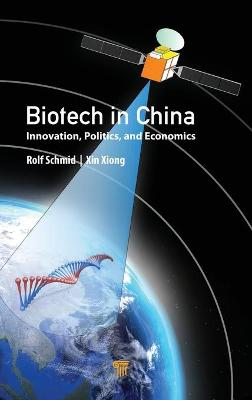 Biotech in China: Innovation, Politics, and Economics by Rolf Schmid