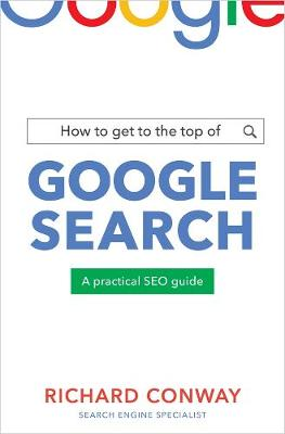 How to Get to the Top of Google Search: A Practical SEO Guide book