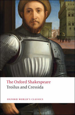 Troilus and Cressida: The Oxford Shakespeare by William Shakespeare
