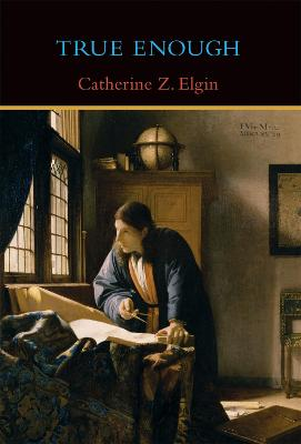 True Enough by Catherine Z. Elgin