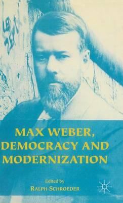 Max Weber, Democracy and Modernization by Ralph Schroeder