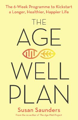 The Age-Well Plan: The 6-Week Programme to Kickstart a Longer, Healthier, Happier Life by Susan Saunders