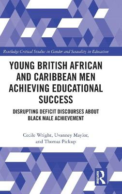 Young British African and Caribbean Men Achieving Educational Success: Disrupting Deficit Discourses about Black Male Achievement book