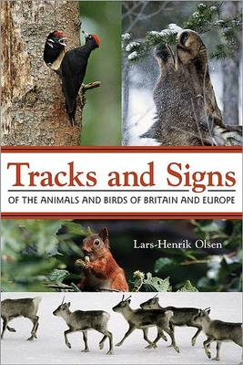 Tracks and Signs of the Animals and Birds of Britain and Europe by Lars-Henrik Olsen