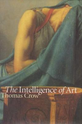 Intelligence of Art by Thomas Crow