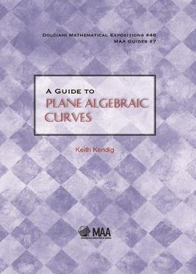 Guide to Plane Algebraic Curves by Keith Kendig