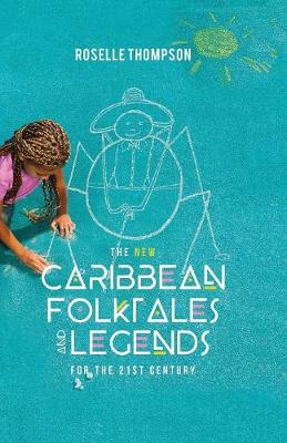 The New Caribbean Folktales and Legends for the 21st Century by Roselle Thompson