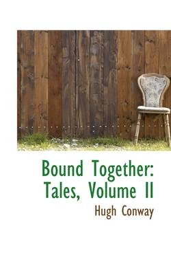 Bound Together: Tales, Volume II by Hugh Conway