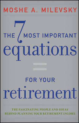 The 7 Most Important Equations for Your Retirement by Moshe A. Milevsky