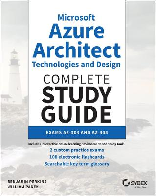Microsoft Azure Architect Technologies and Design Complete Study Guide: Exams AZ-303 and AZ-304 by Benjamin Perkins
