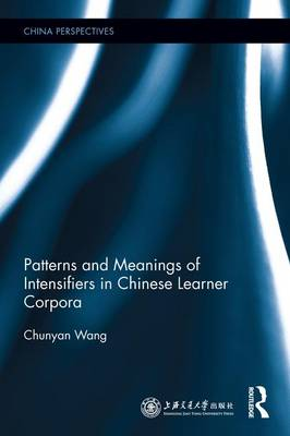 Patterns and Meanings of Intensifiers in Chinese Learner Corpora book