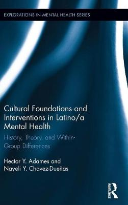 Cultural Foundations and Interventions in Latino/a Mental Health by Hector Y. Adames