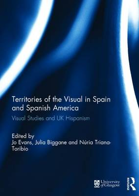 Territories of the Visual in Spain and Spanish America by Jo Evans