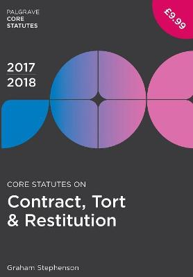 Core Statutes on Contract, Tort & Restitution 2017-18 by Graham Stephenson