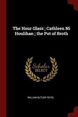 The Hour Glass; Cathleen Ni Houlihan; The Pot of Broth by William Butler Yeats