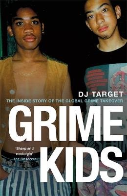 Grime Kids: The Inside Story of the Global Grime Takeover by DJ Target