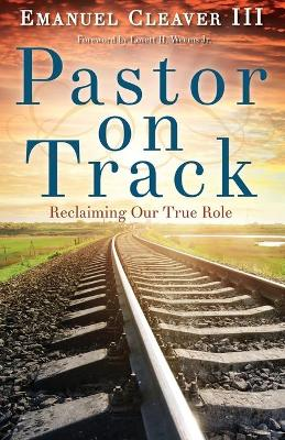 Pastor on Track by Emanuel Cleaver, III