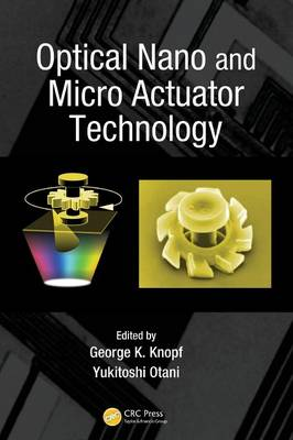 Optical Nano and Micro Actuator Technology by George K. Knopf
