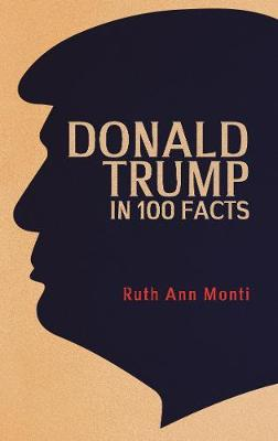 Donald Trump in 100 Facts by Ruth Ann Monti