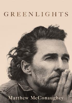 Greenlights: Raucous stories and outlaw wisdom from the Academy Award-winning actor by Matthew McConaughey