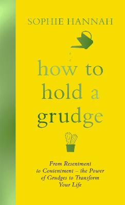 How to Hold a Grudge: From Resentment to Contentment - the Power of Grudges to Transform Your Life book