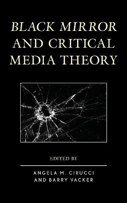 Black Mirror and Critical Media Theory by Angela M. Cirucci