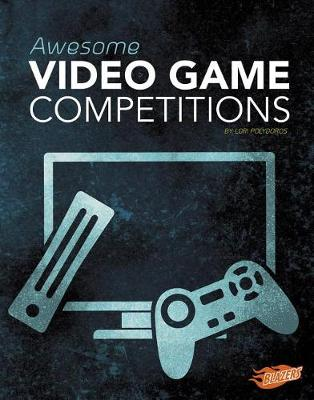 Awesome Video Game Competitions by Lori Polydoros