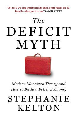 The Deficit Myth: Modern Monetary Theory and How to Build a Better Economy book
