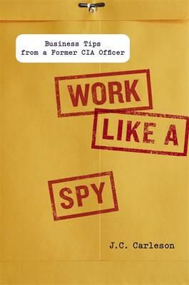 Work Like a Spy by J C Carleson