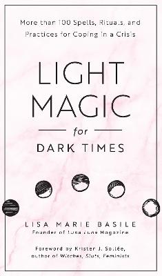 Light Magic for Dark Times by Lisa Marie Basile
