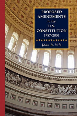 Proposed Amendments to the U.S. Constitution 1787-2001 Vol. IV Supplement 2001-2010 by Dean John R Vile