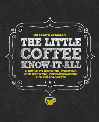 The Little Coffee Know It All by Dr. Shawn Steiman