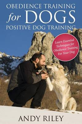 Obedience Training for Dogs by Andy Riley