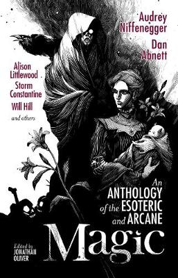 Magic: An Anthology of the Esoteric & Arcane by Audrey Niffenegger